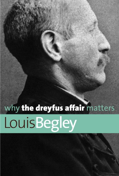 begley-Why-the-Dreyfus-Affair-Matters
